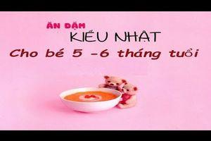 Thực Đơn Chuẩn 7 Món Ăn Dặm Kiểu Nhật Cho Bé Từ 5 Đến 6 Tháng Tuổi Mà Các Mẹ Cần Biết
