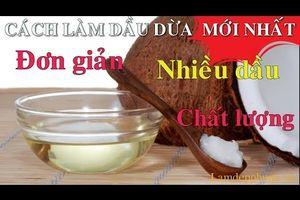 Cách Làm Dầu Dừa Tại Nhà Theo Phương Pháp Mới, Thu Nhiều Dầu Dừa Chất Lượng Cao, Đơn Giản