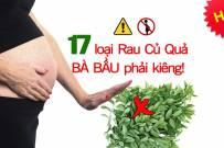 Bà bầu không nên ăn gì - 17 loại rau củ quả bà bầu phải kiêng