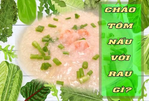 Cháo tôm nấu với rau gì dinh dưỡng và giúp bé ăn ngon miệng?
